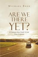 Are We There Yet  A Common Sense Guide To End Times Scriptures PDF