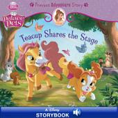 Palace Pets: Teacup Shares the Stage: A Princess Adventure Story: A Disney Read-Along