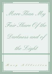 More Than My Fair Share Of The Darkness And Of The Light Book PDF