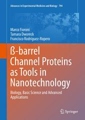 ß-barrel Channel Proteins as Tools in Nanotechnology: Biology, Basic Science and Advanced Applications