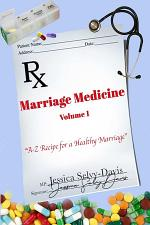 Marriage Medicine Volume 1: A-Z Recipe for a Healthy Marriage