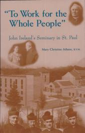 To Work for the Whole People: John Ireland's Seminary in St. Paul