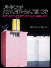 Urban Avant-Gardes: Art, Architecture and Change