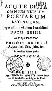 Acute dicta omnium veterum poetarum latinorum, etc
