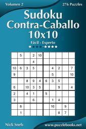 Sudoku Contra-Caballo 10x10 - De Fácil a Experto - Volumen 2 - 276 Puzzles