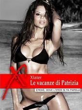 Le vacanze di Patrizia: (Eroxe, dove l'eros si fa parola)