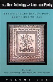 The New Anthology of American Poetry: Traditions and Revolutions, Beginnings to 1900