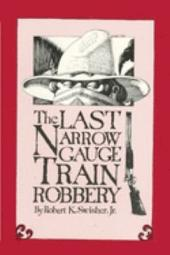 The Last Narrow Gauge Train Robbery