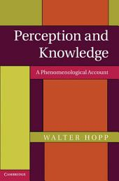 Perception and Knowledge: A Phenomenological Account