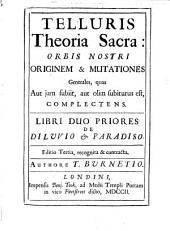 Telluris theoria sacra: orbis nostri originem et mutationes generales, quos aut iam subiit, aut olim subiturus est, complectens, Volume 1