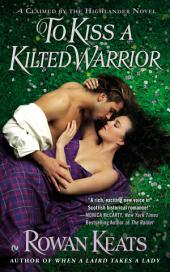 To Kiss a Kilted Warrior: A Claimed By the Highlander Novel