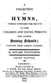 A collection of hymns, chiefly intended for the use of those children ... who attend Sunday schools; selected from various authors ... Third edition