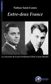 Entre-deux France: La rencontre de Louis-Ferdinand Céline et Jean Moulin