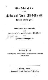 Geschichte der osmanischen dichtkunst bis auf unsere zeit: bd. Von der regierung sultan Osman's I. bis zu der sultan Suleiman's. 1300-1521