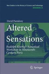Altered Sensations: Rudolph Koenig's Acoustical Workshop in Nineteenth-Century Paris