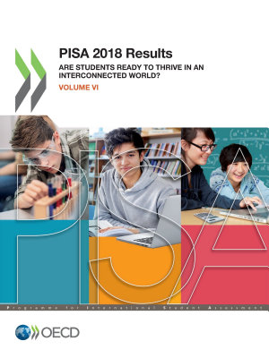 PISA 2018 Results  Volume VI  Are Students Ready to Thrive in an Interconnected World