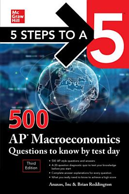 5 Steps to a 5  500 AP Macroeconomics Questions to Know by Test Day  Third Edition