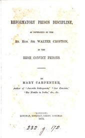 Reformatory Prison Discipline: As Developed by the Rt. Hon. Sir Walter Crofton, in the Irish Convict Prisons