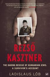 Rezso Kasztner: The Daring Rescue of Hungarian Jews: A Survivor's Account