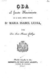 Oda al fausto nacimiento de la serma: Señora infanta D.a. Maria Isabel Luisa