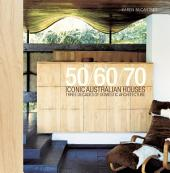 Iconic Australian Houses 50/60/70: Three Decades of Domestic Architecture