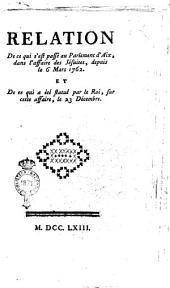 Relation de ce qui s'est passé au parlement d'Aix, dans l'affaire des Jésuites, depuis le 6 mars 1762 et de ce qui a ètè flatuè par le roim sur cette affaire, le 23 décembre