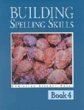 Building Spelling Skills 4: Book 4
