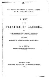 "A Key to the Treatise of Algebra in ""Chambers's Educational Course,"" Containing Solutions of All the Exercises in that Work"