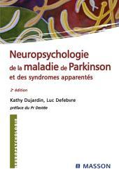 Neuropsychologie de la maladie de Parkinson et des syndromes apparentés: Édition 2