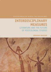 Interdisciplinary Measures: Literature and the Future of Postcolonial Studies
