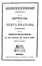 Constitucion política de la república de la Neuva Granada, reformada por el Congreso en sus sesiones de 1842 y 1843
