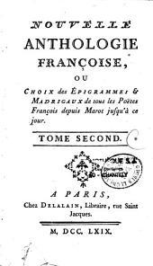Nouvelle anthologie françoise ou choix des épigrammes et madrigaux de tous les poëtes françois depuis Marot jusqu'a ce jour