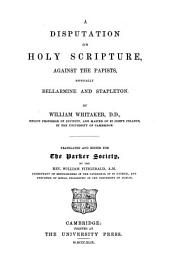 A disputation on Holy Scripture against the papists, especially Bellarmine and Stapleton