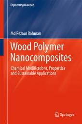 Wood Polymer Nanocomposites: Chemical Modifications, Properties and Sustainable Applications