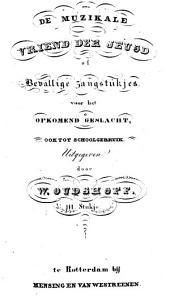 De muzikale vriend der jeugd, of Bevallige zangstukjes voor het opkomend geslacht: ook tot schoolgebruik. 3e stukje, Volume 1