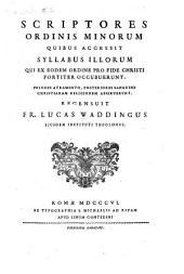 Scriptores ordinis minorum: Quibus accessit syllabus illorum qui ex eodem ordine pro fide Christi fortiter occubuerunt, Volume 1