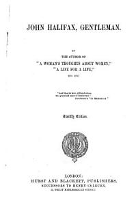 John Halifax  Gentleman  By the author of    A Woman s Thoughts about Women     i e  D  M  Mulock  afterwards Craik       Twelfth edition PDF