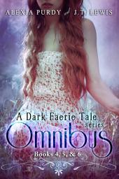 A Dark Faerie Tale Series Omnibus Edition (Books 4, 5, & 6)
