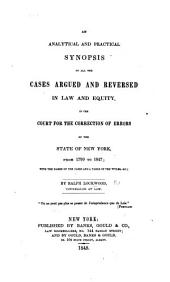 An analytical and practical synopsis of all the cases argued and reversed in law and equity, in the court for the correction of errors of the state of New York from 1799 to 1847, etc