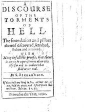 A Discourse on the torments of Hell. The foundation and pillars thereof discovered, searched, shaken and removed, etc