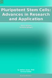 Pluripotent Stem Cells: Advances in Research and Application: 2011 Edition: ScholarlyPaper