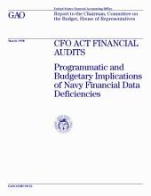 CFO Act financial audits programmatic and budgetary implications of Navy financial data deficiencies : report to the Chairman, Committee on the Budget, House of Representatives