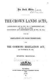 The Crown Lands Acts: (Alienation Act, 25 Vic., No. 1: Occupation Act, 25 Vic., No. 2 : Occupation Act Amendment Act, 36 Vic., No. 25) : with Regulations and Forms Thereunder : Also the Commons Regulation Act, (36 Victoriæ, No. 23)., Issue 23
