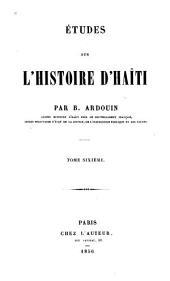 Études sur l'histoire d'Haïti suivies de la vie du général J.M. Borgella: Volume6