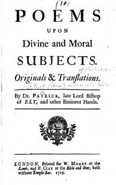 Poems upon Divine and Moral Subjects. Original and translations. By Dr Patrick ... and other eminent hands