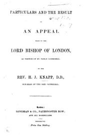 Particulars and the result of an Appeal made to the Bishop of London, as Visitor of St. Paul's Cathedral