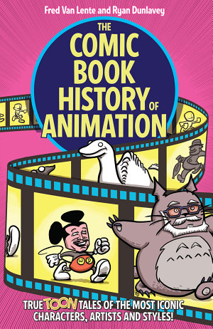 The Comic Book History of Animation  True Toon Tales of the Most Iconic Characters  Artists and Styles