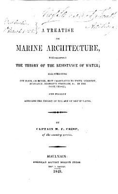 A Treatise on Marine Architecture  elucidating the theory of the resistance of water  etc