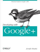 Developing with Google+: Practical Guide to the Google+ Platform