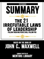 Extended Summary Of The 21 Irrefutable Laws Of Leadership  Follow Them And People Will Follow You     Based On The Book By John C  Maxwell PDF